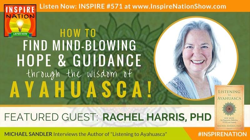 Michael Sandler interviews Rachel Harris, PhD on the mind-blowing benefits of Listening to Ayahuasca, plant spirit medicine.