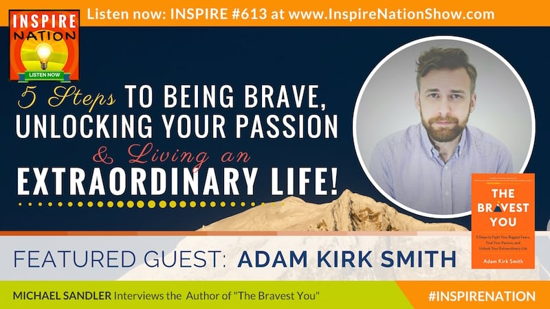 Michael Sandler interviews Adam Kirk Smith on unleasing the bravest version of you and living an extraordinary life!