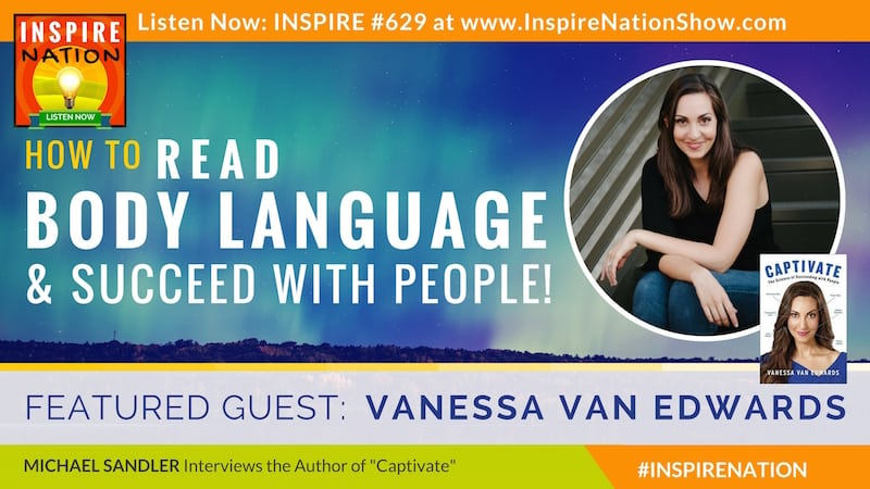 Michael Sandler interviews Vanessa Van Edwards on using micro expressions and body language to captivate your audience and succeed with people.