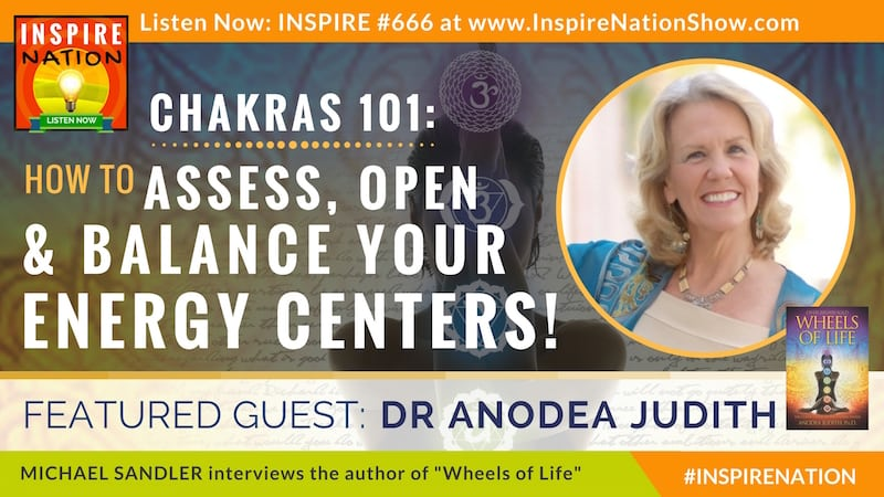 Michael Sandler interviews Dr Anodea Judith on opening and balancing your chakra system! (aka your body's energy centers)