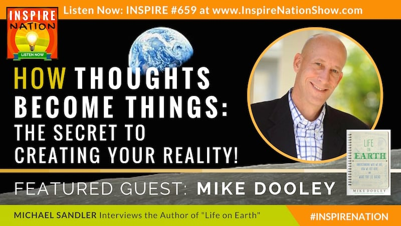 Michael Sandler interviews Mike Dooley on how thoughts become things and creating your reality!