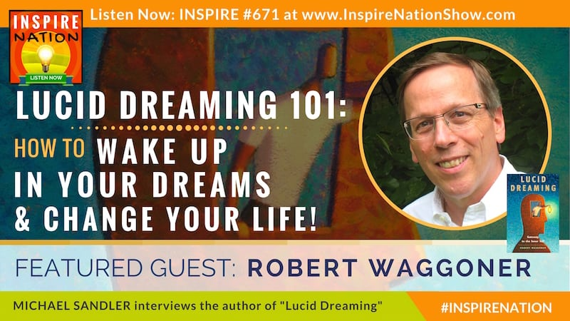 Michael Sandler interviews Robert Waggoner on lucid dreaming 101! Take control of your dreams to take control of your life!