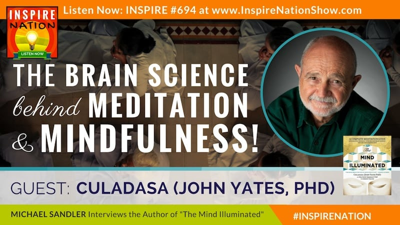 Michael Sandler interviews Culadasa aka John Yates, PhD on The Mind Illuminated and the brain science behind meditation and mindfulness.