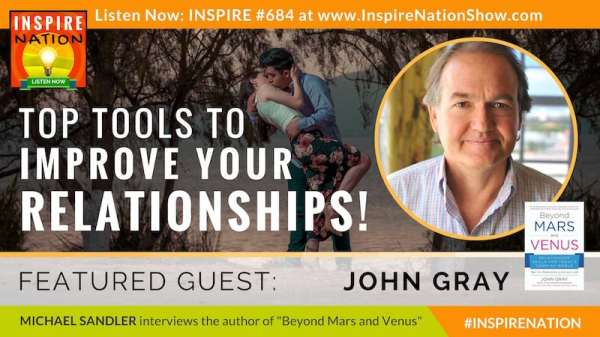 John Gray On Top Tools To Improve Your Relationships!!
