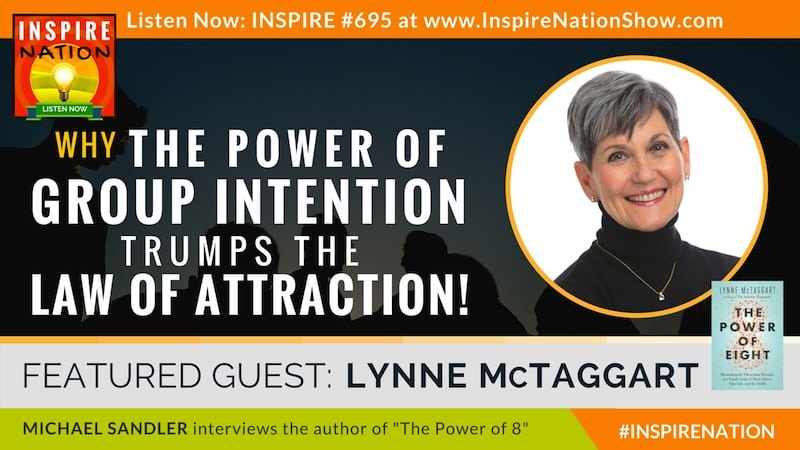 Michael Sandler interviews Lynne McTaggart on the Power of 8 and small group intentions to heal others, yourself and the world!