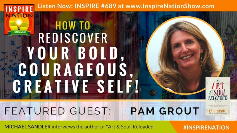 Michael Sandler interviews Pam Grout on Art & Soul, Reloaded, and rediscovering your creative self!