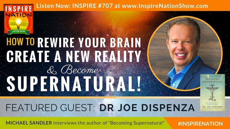 Michael Sandler interviews Dr. Joe Dispenza on changing your brain wave states, tapping into pure consiousness & Becoming Supernatural!