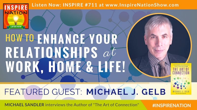 Michael Sandler interviews Michael Gelb on 7 relationships building skills everyone needs for work, home & life!