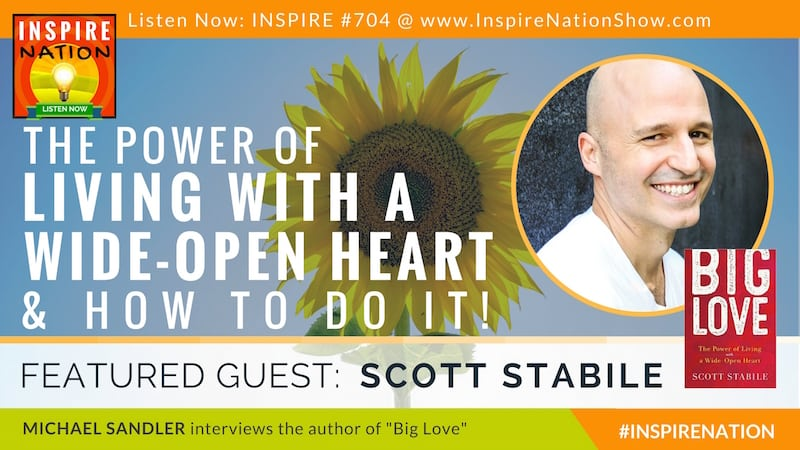 Michael Sandler interviews Scott Stabile on Big Love & living with a wide-open heart!