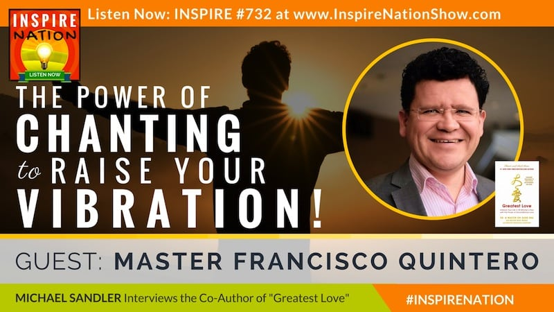 Michael Sandler interviews Master Francisco Quintero co-author of Greatest Love with Master Sha on the power of chanting!