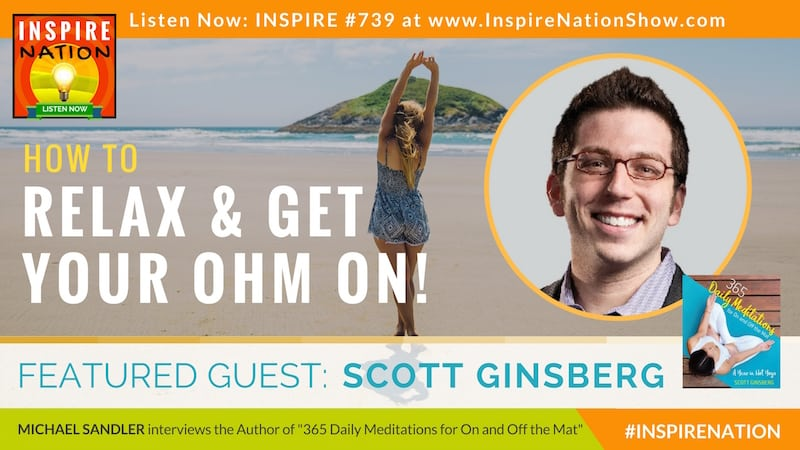 Michael Sandler interviews Scott Ginsberg on how to relax on or off the yoga mat!