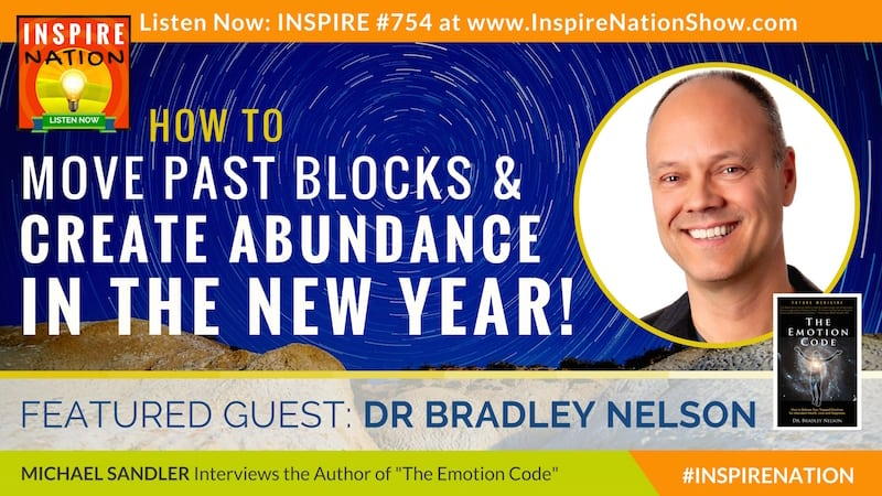 Michael Sandler interviews Dr Bradley Nelson on how you can remove emotional blocks to create abundance in the New Year!