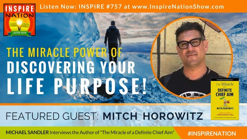 Michael Sandler interviews Occult America and New Thought Movement expert Mitch Horowitz on the miracle power of defining your chief aim in life!