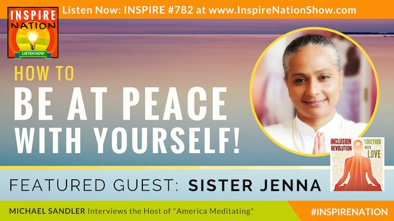 Michael Sandler interviews Sister Jenna, the radio host of America Meditating and the co-creator of the Inclusion Revolution CD!