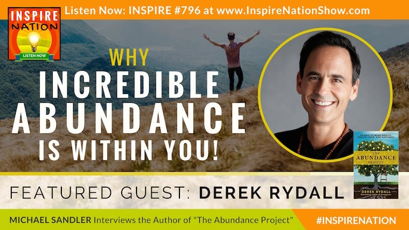 Michael Sandler interviews Derek Rydall on The Abundance Project and why abundance is already within you!