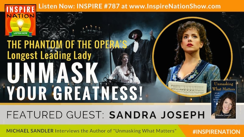 Michael Sandler interviews Sandra Joseph, The Phantom of the Opera's longest leading lady on unmasking what matters!