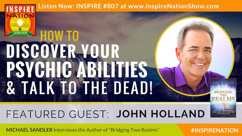 Michael Sandler interviews John Holland on how to become a psychic medium and talk to your spirit guides!