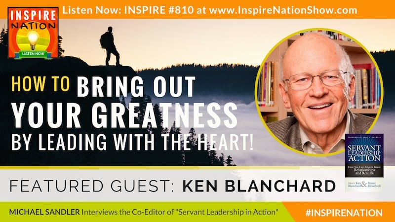 Michael Sandler interviews Ken Blanchard on what it means to lead from the heart to be a true servant leader in action!