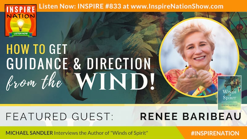 Michael Sandler interviews Renee Baribeau on learning to listen to wind spirits for guidance and direction!
