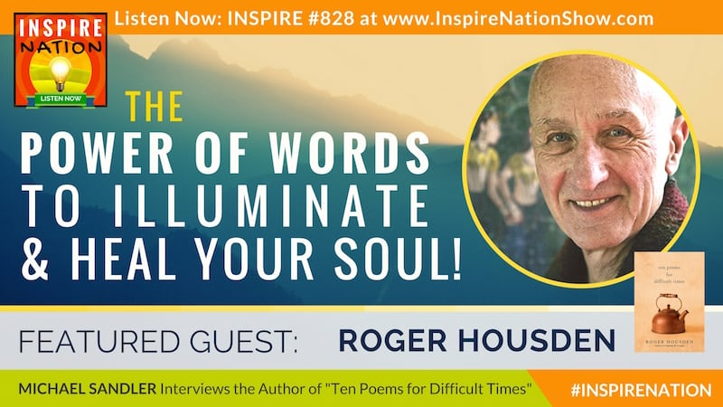 Michael Sandler interviews Roger Housden on Ten Poems for Difficult Times and the Power of Words to heal your soul!