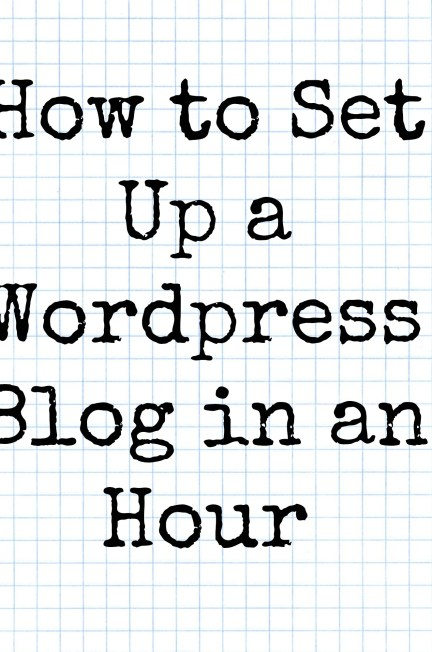 how to blog, how to start a blog, how to set up a wordpress blog, easy wordpress