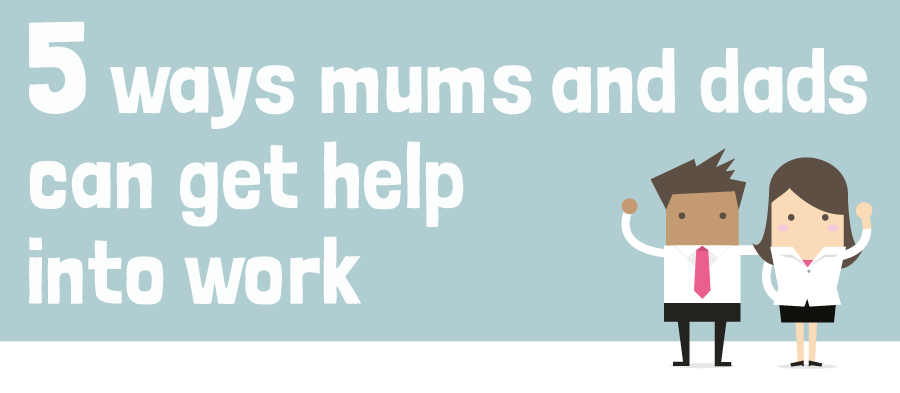5 ways mums and dads can get help into work