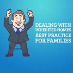 Dealing with Inherited Homes: Best Practice for Families
