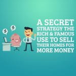 A Secret Strategy the Rich & Famous Use to Sell their Homes for More Money