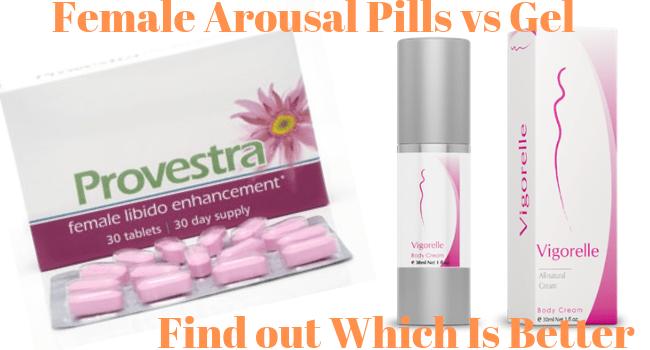Female Arousal Pills vs Gel – Which Is Better?