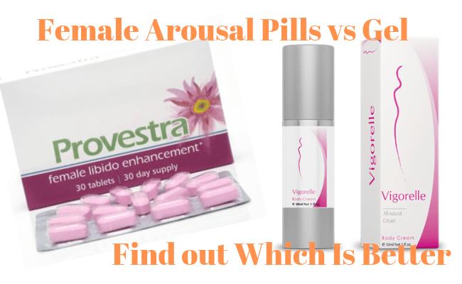 Female Arousal Pills vs Gel