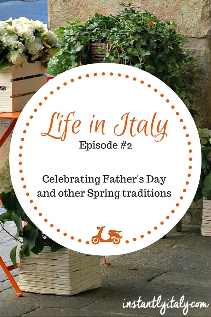 [Life in Italy – Episode #2] Father's Day in Italy and other Spring traditions