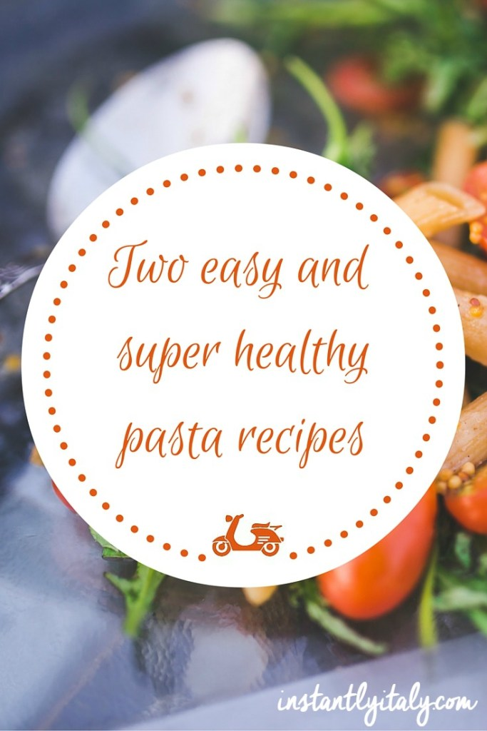 Two easy and healthy pasta recipes