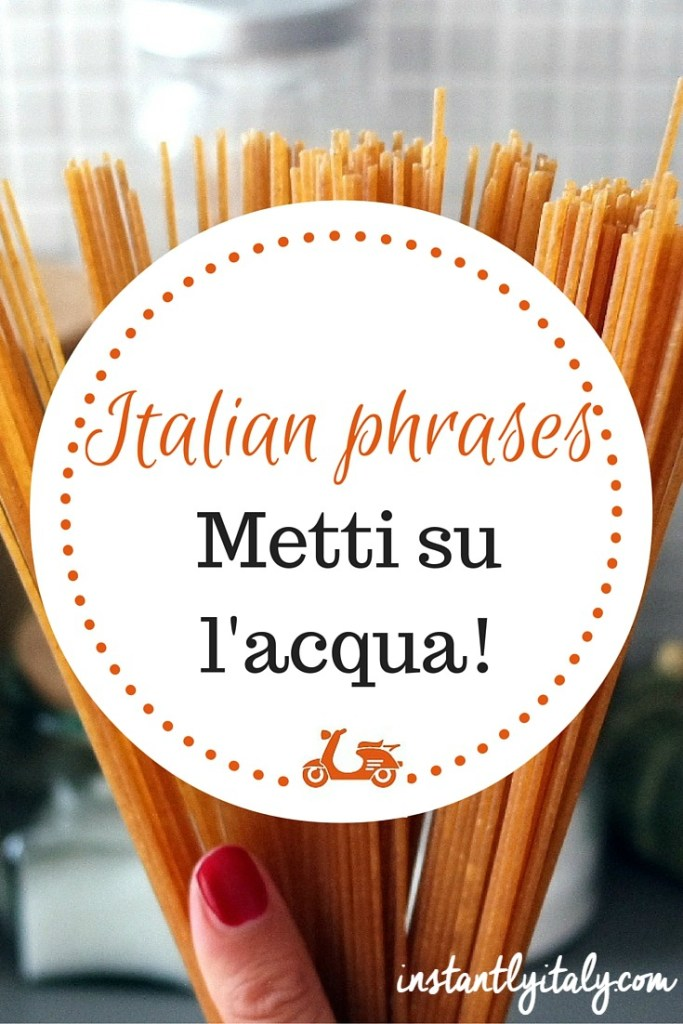 """""""Metti su l'acqua"""": what is the meaning behind this Italian phrase?"""