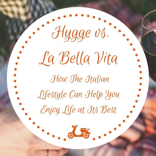 Hygge vs. La bella vita: How The Italian Lifestyle Can Help You Enjoy Life At Its Best