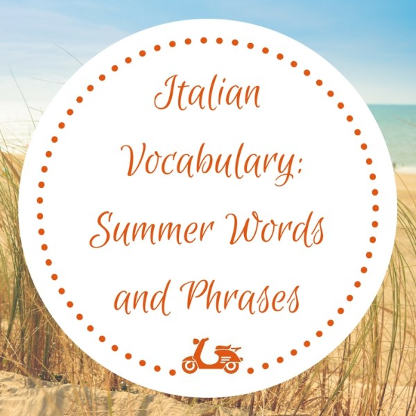 [Italian Vocabulary] È arrivata l'estate! The most useful Italian words and phrases related to summer