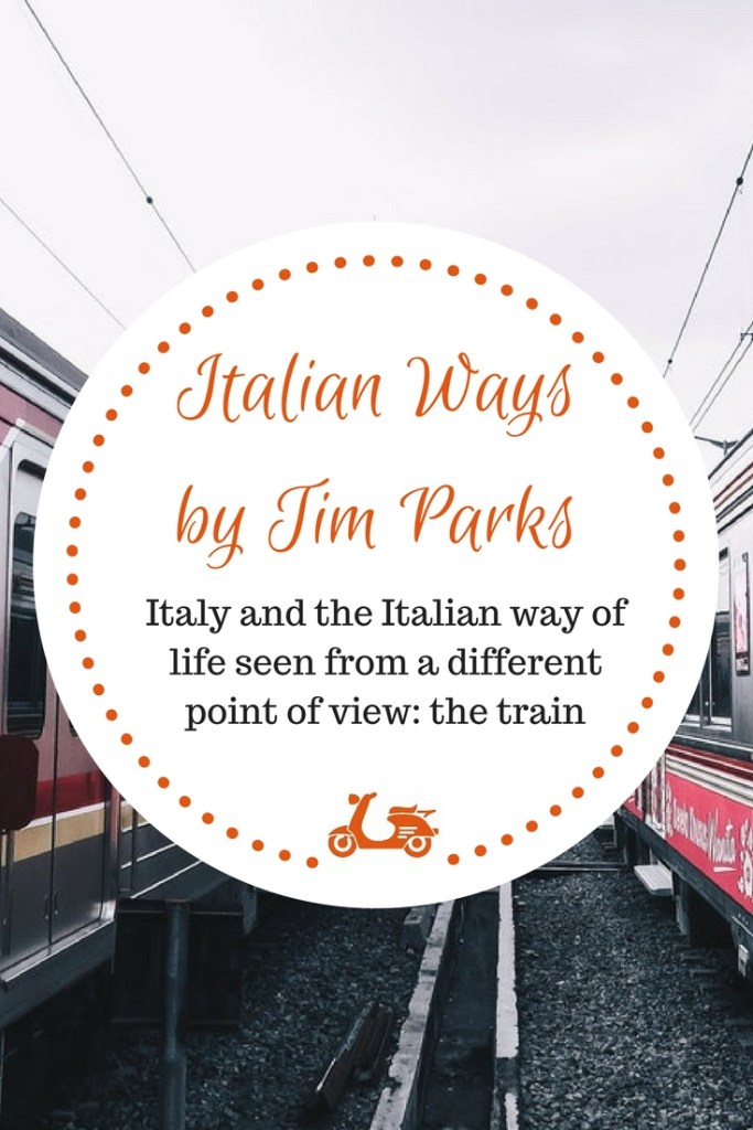 In his last book, Italian ways, Tim Parks describes Italy as he has come to know it from a different point of view: that of someone who has been traveling by train in the country for 20 years.