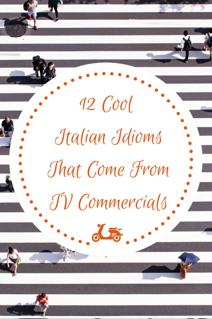 In this post, you'll find a list of 12 Italian idioms that come from TV commercials and have now become part of the language