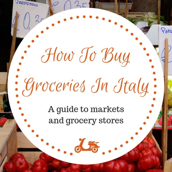 How To Buy Groceries in Italy: What To Say And Do in Italian Grocery Stores and Supermarkets