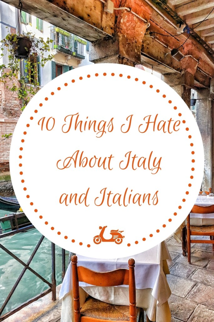 I really love my country but there are some things about I really can't stand. In this post, I make a list of 10 things I hate about Italy and Italians