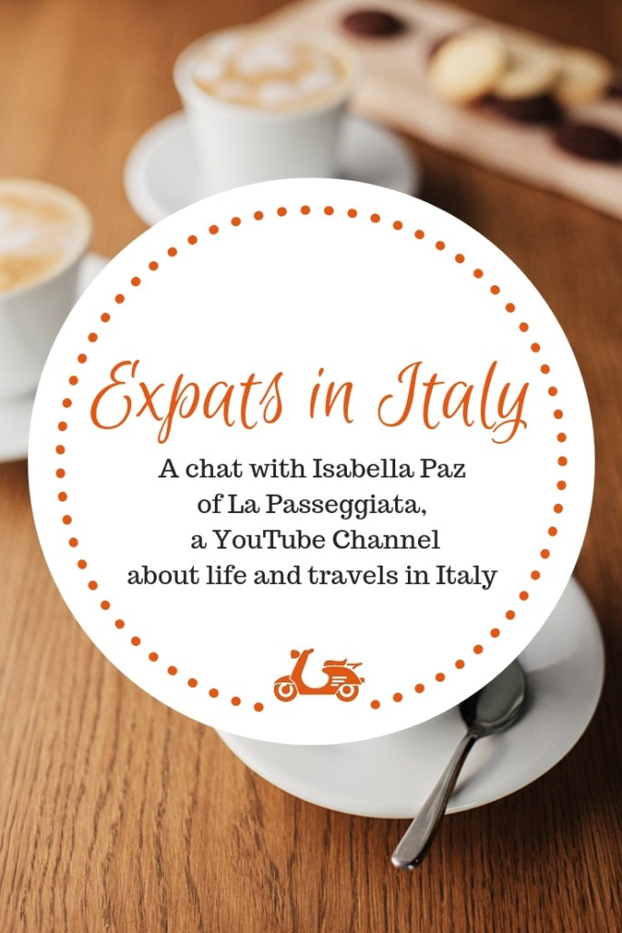 In today's post, I interview Isabella Paz of The Passeggiata, a YouTube Channel about life and travels in Italy