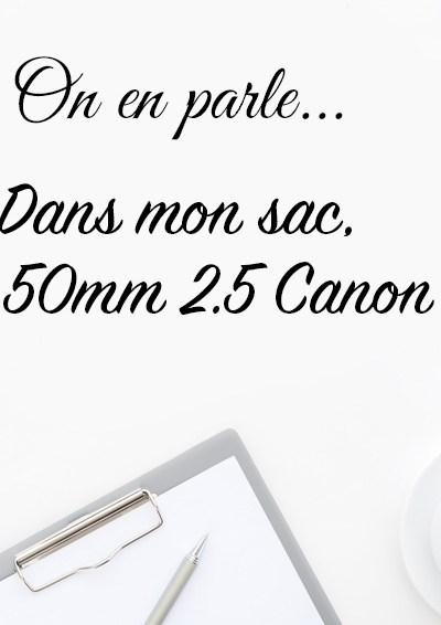 Dans mon sac, un Canon 50mm f/2.5  – Business Tips & Tricks #2