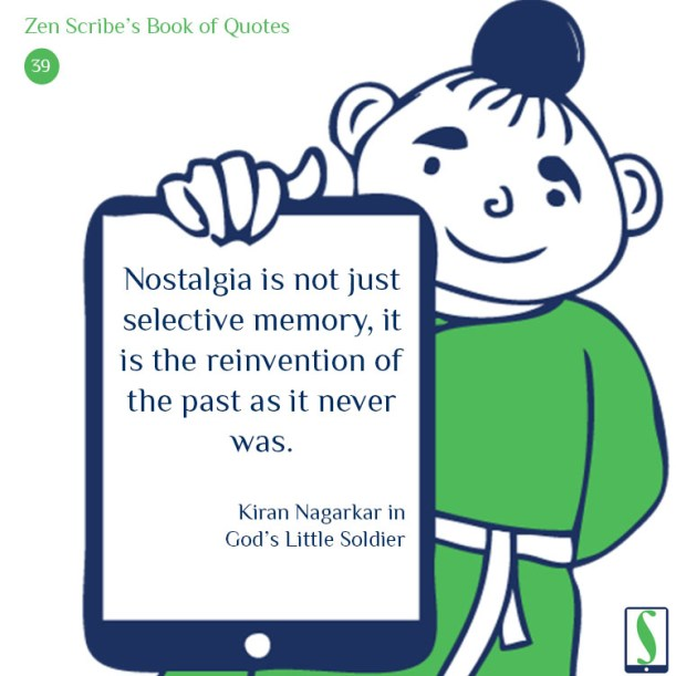 Nostalgia is not just selective memory, it is the reinvention of the past as it never was.