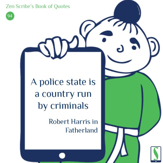 A police state is a country run by criminals.