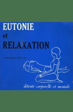 Eutonie et relaxation. Détente corporelle et mentale