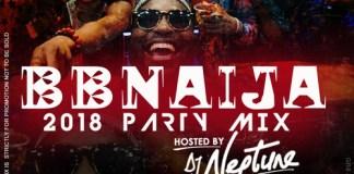 DJ Neptune BBNaija 2018 House Mix