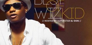 best of wizkid mix dj don