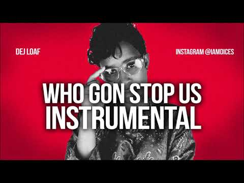 Dej Load Who Gon Stop Us Instrumental