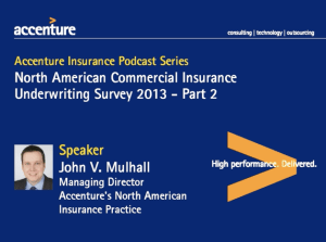 Accenture Insurance Podcast Series: North American Commercial Insurance Underwriting Survey 2013 - Part 2