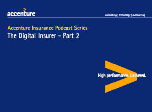 Accenture Insurance Podcast Series - The Digital Insurer Part 2