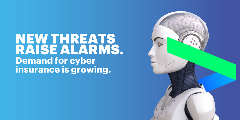 New threats raise alarms. Demand for cyber insurance is growing.